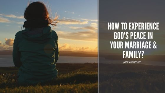 How To Experience God's Peace In your Marriage & Family?