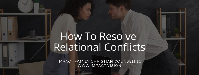 "Impact Family Counselors Discuss ""How To Resolve Relational Conflicts""?"