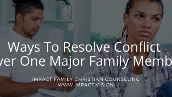Impact Family Counseling Team Discuss Ways To Resolve Conflict Over One Major Family Member?