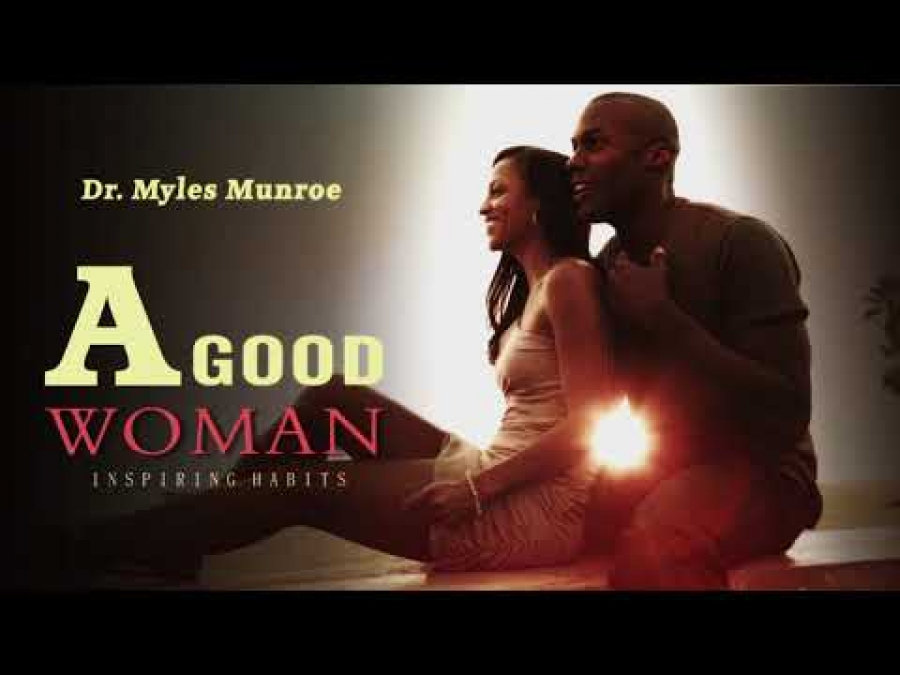 A Good Woman - Dr Myles Munroe Speaks on how to fix issues with Male Female relationship