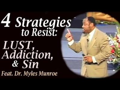4 strategies to RESIST Sin, Lust, and Addiction! feat: Dr. Myles Munroe